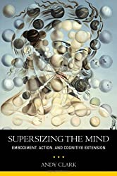 Supersizing the Mind: Embodiment, Action, and Cognitive Extension