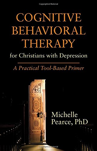 Cognitive Behavioral Therapy for Christians with Depression: A Practical Tool-Based Primer (Spirituality and Mental Health)