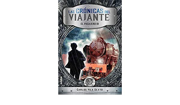 Amazon.com: Las crónicas del viajante: El pasajero 19 (Spanish Edition) eBook: Carlos Vila Sexto: Kindle Store