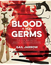 Blood and Germs: The Civil War Battle Against Wounds and Disease (Medical Fiascoes)