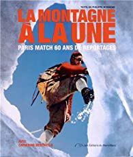 La montagne à la une : Paris Match 60 ans de reportages par Philippe Bonhème