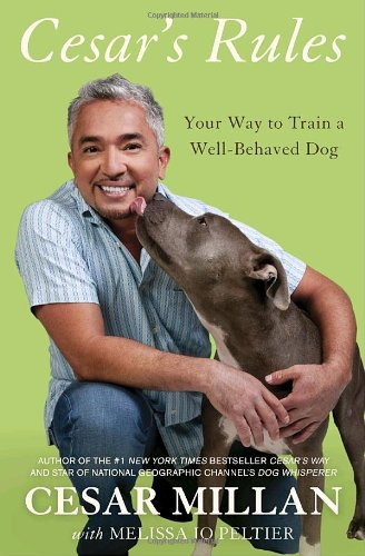 Cesar's Rules: Your Way to Train a Well-Behaved Dog - http://medicalbooks.filipinodoctors.org