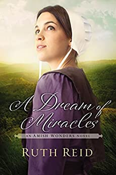 A Dream of Miracles (Amish Wonders Series Book 3) by [Reid, Ruth]