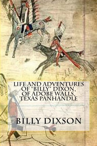 """Life and Adventures of """"Billy"""" Dixon, of Adobe Walls, Texas Panhandle PDF"""
