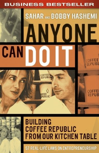 Anyone Can Do It: Building Coffee Republic from Our Kitchen Table - 57 Real-Life Laws on Entrepreneurship