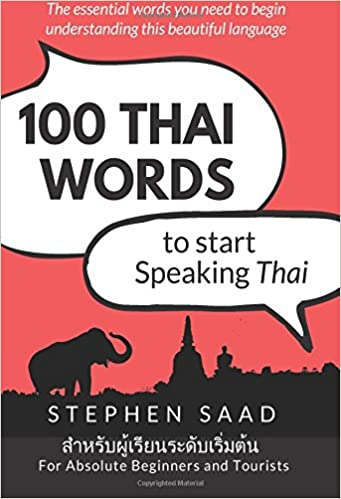 100 thai words to start speaking thai for absolute beginners and 100 thai words to start speaking thai for absolute beginners and tourists stephen saad 9781912145287 amazon books fandeluxe Images