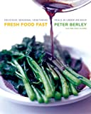 Fresh Food Fast: Delicious, Seasonal Vegetarian Meals in Under an Hour