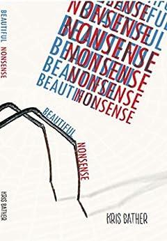Beautiful Nonsense (English Edition) por [Bather, Kris]