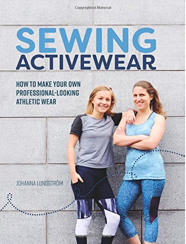 Sewing Activewear: How to make your own professional-looking athletic wear