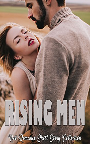 Rising Men: Hot Romance Short Story Collection