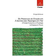 Os processos de criação em à sombra das raparigas em flor: A Pulsão Invocante e a Psicologia no Espaço em Proust