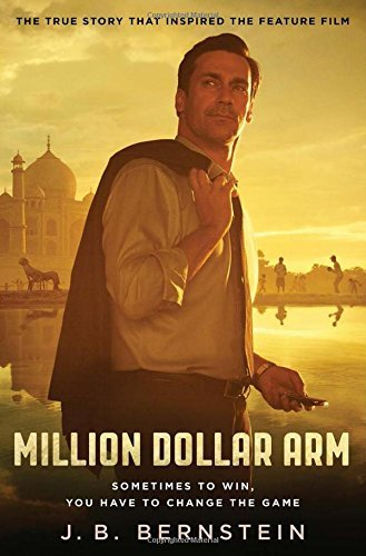 Million Dollar Arm: Sometimes to Win, You Have to Change the Game by J.B. Bernstein (2014-08-14) (Arm Dollar Million Book)