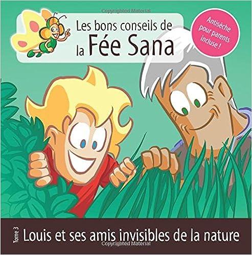 Louis et ses amis invisibles de la nature : Les bons conseils de la Fée Sana – Tome 3