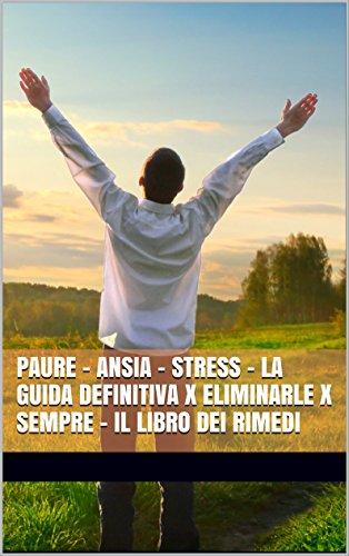 Amazon.com: PAURE - ANSIA - STRESS - La Guida Definitiva x ...