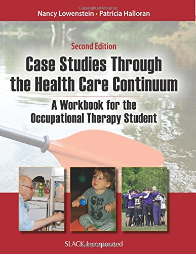 Case Studies Through the Health Care Continuum: A Workbook for the Occupational Therapy Student