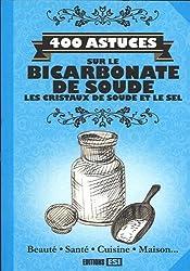 400 astuces sur le bicarbonate de soude, les cristaux de soude et le sel