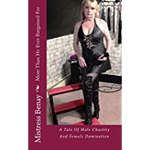 More Than He Ever Bargained For: A Tale Of Female Domination And Male Chastity