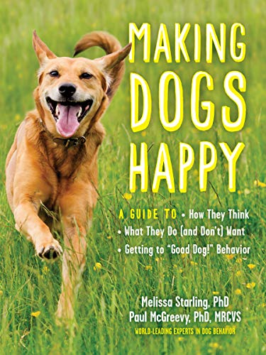 Making Dogs Happy: A Guide to How They Think, What They Do (and Don't) Want, and Getting to