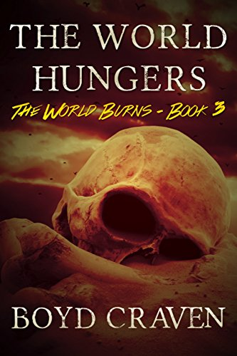 The World Hungers: A Post-Apocalyptic Story (The World Burns Book 3) by [Craven III, Boyd]