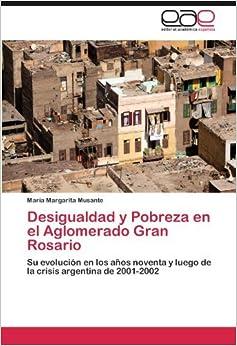 Book Desigualdad y Pobreza en el Aglomerado Gran Rosario: Su evoluci??n en los a??os noventa y luego de la crisis argentina de 2001-2002 by Mar??a Margarita Musante (2012-03-29)