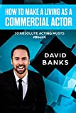 img - for How To Make a Living As a Commercial Actor: Tips to Give You the Ultimate Advantage in the Auditioning Game book / textbook / text book