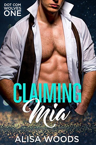 Claiming Mia (Dot Com Wolves 1) - New Adult Paranormal Romance (Dot Wood)