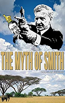The Myth of Smith: Rhodesia Revealed by [Schorr, Douglas, Schorr, Milton]