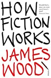 img - for How Fiction Works by Wood, James (2009) Paperback book / textbook / text book