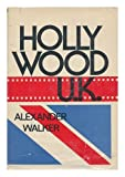 Hollywood UK : The British Film Industry in the Sixties, Walker, Alexander, 0812815491