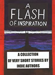 A Flash of Inspiration: A Collection of Very Short Stories by Indie Authors