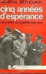 Cinq années d'espérance : Mémoires de guerre 1939-1945 par Béthouart