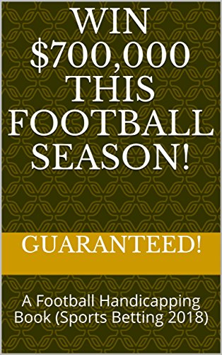 Win $700,000 This Football Season!: A Football Handicapping Book (Sports  Betting 2018)