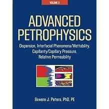 Advanced Petrophysics: Volume 2: Dispersion, Interfacial Phenomena/Wettability, Capillarity/Capillary Pressure, Relative Permeability