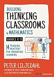 Building Thinking Classrooms in Mathematics, Grades K-12: 14 Teaching Practices for Enhancing Learning (Corwin