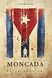 Moncada: The Birth of a Revolution (Pierre Bernal de los Campos)