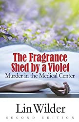 The Fragrance Shed by a Violet: Murder in the Medical Center (A Lindsey McCall mystery)