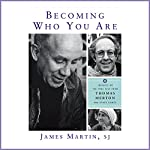 Becoming Who You Are : Insights on the True Self from Thomas Merton and Other Saints (Christian Classics) | James Martin