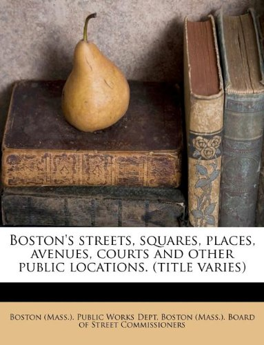 Read Online Boston's streets, squares, places, avenues, courts and other public locations. (title varies) ebook