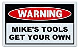 Novelty Warning Sign: Mike's Tools Get Your Own - Great Gift For Auto Mechanics, Garage, Man Cave - Post Near Tool Box - 10' x 6' Plastic Sign