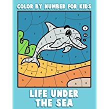 Color By Number for Kids: Life Under the Sea: Ocean Coloring Book for Children with Sea Animals