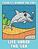 Color By Number for Kids: Life Under the Sea: Ocean Coloring Book for Children with Sea Animals (Ocean Kids Activity Books ages 4-8) (Volume 1)