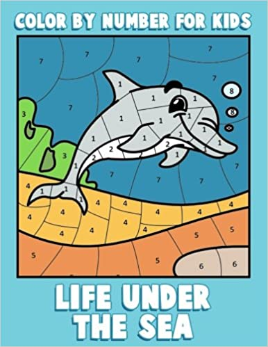 Color By Number For Kids Life Under The Sea Ocean Coloring Book Children With Animals Activity Books Ages 4 8 Volume 1