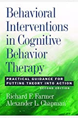 Behavioral Interventions in Cognitive Behavior Therapy: Practical Guidance for Putting Theory Into Action, Second Edition Kindle Edition