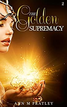 The Golden Supremacy (The Golden Desires Series Book 2) by [Pratley, Ann M]