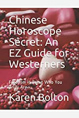 Chinese Horoscope Secret: An EZ Guide for Westerners: Freedom is Being Who You Truly Are (Relationship Delineation) Paperback