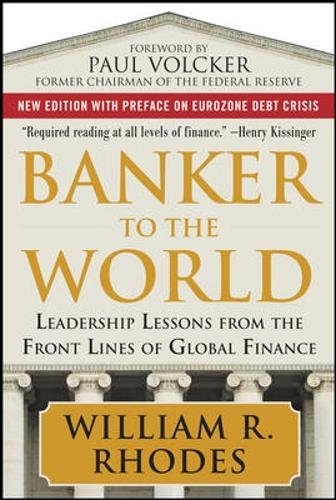 Banker To The World  Leadership Lessons From The Front Lines Of Global Finance