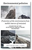 Protection of the environment from mobile sources of emissions: Overview of the ecological impact from transport (Environmental pollution)