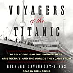 Voyagers of the Titanic: Passengers, Sailors, Shipbuilders, Aristocrats, and the Worlds They Came From | Richard Davenport-Hines