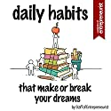 Daily Habits That Make or Break Your Dreams Audiobook by  Staff of Entrepreneurist Narrated by TJ Thomas