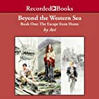 Beyond the Western Sea: Book One: Escape From Home Audiobook by  Avi Narrated by Simon Prebble